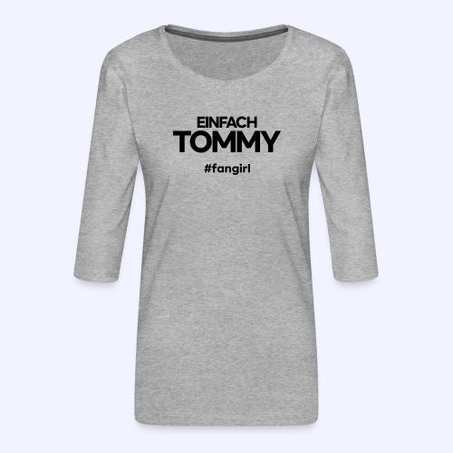 Einfach Tommy / #fangirl / Black Font - Frauen Premium 3/4-Arm Shirt