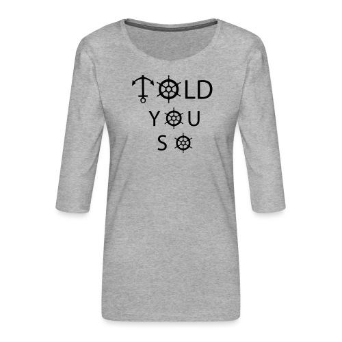 Told you so - Frauen Premium 3/4-Arm Shirt