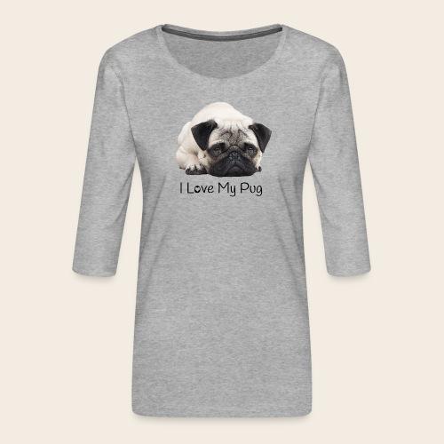 love my pug - Frauen Premium 3/4-Arm Shirt