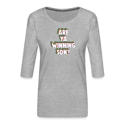 Are Ya Winning, Son? Meme - Women's Premium 3/4-Sleeve T-Shirt