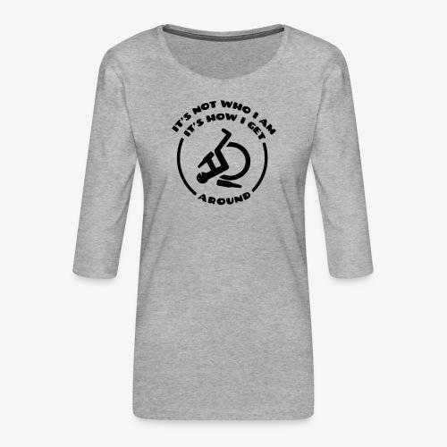 > Rolstoel is niet wie ik ben maar hoe ik beweeg - Vrouwen premium shirt 3/4-mouw