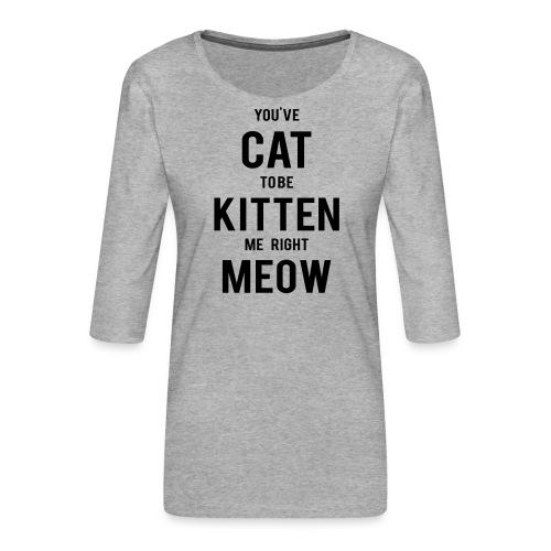 CAT to be KITTEN me - Frauen Premium 3/4-Arm Shirt