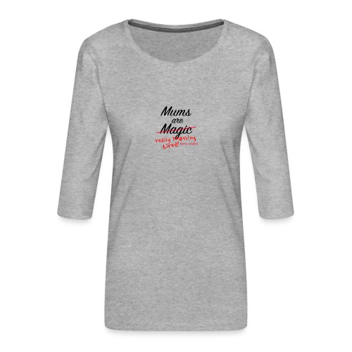 Mums are Magic ... really F * @%! Ng tired! - Women's Premium 3/4-Sleeve T-Shirt