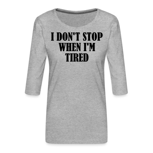 I Dont Stop When im Tired, Fitness, No Pain, Gym - Frauen Premium 3/4-Arm Shirt