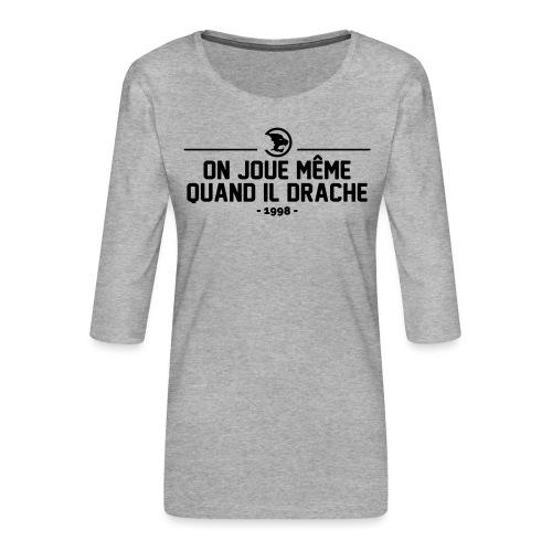 On Joue Même Quand Il Dr - Women's Premium 3/4-Sleeve T-Shirt