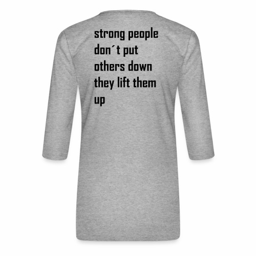 strong people don't put others down they lift them - Vrouwen premium shirt 3/4-mouw