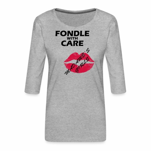 Fondle with Care - Women's Premium 3/4-Sleeve T-Shirt