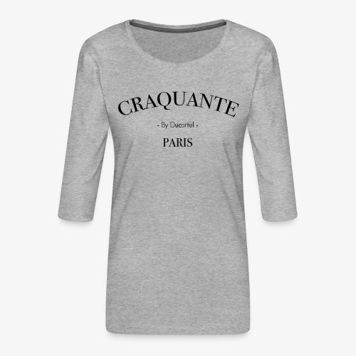 Craquante - T-shirt Premium manches 3/4 Femme