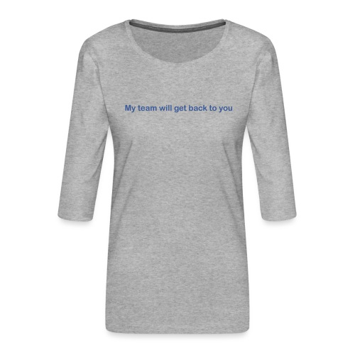 My team will get back to you - Dame Premium shirt med 3/4-ærmer
