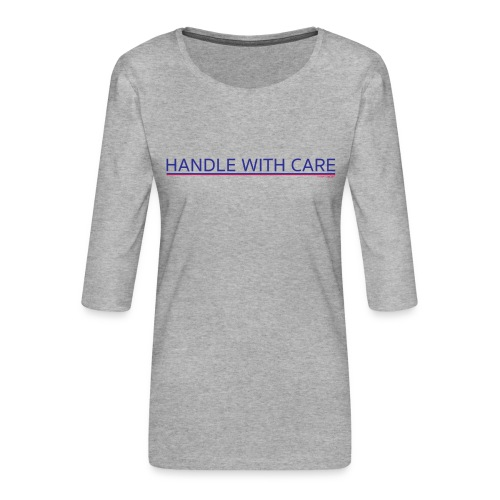 To handle with care - T-shirt Premium manches 3/4 Femme
