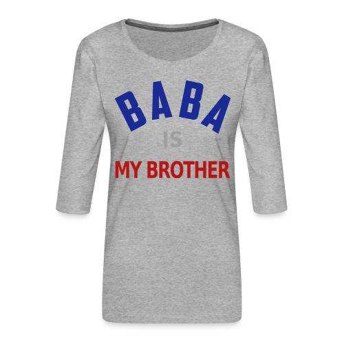 Baba is my brother clr - T-shirt Premium manches 3/4 Femme