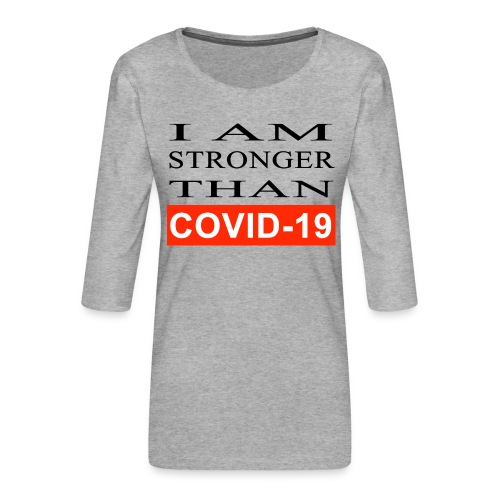 i am stronger than covid 19 - Dame Premium shirt med 3/4-ærmer