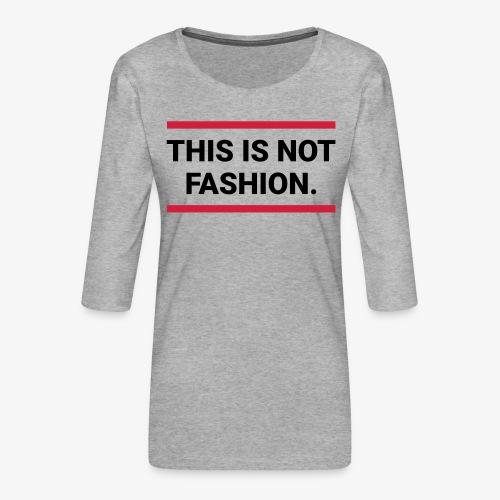 This is not fashion - Frauen Premium 3/4-Arm Shirt