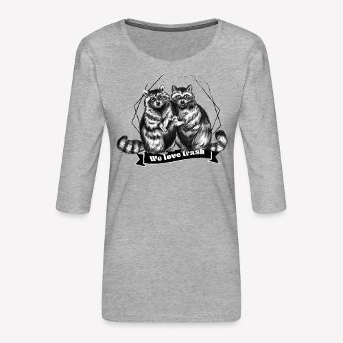 Raccoon – We love trash - Frauen Premium 3/4-Arm Shirt