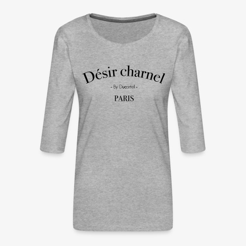 Désir charnel - T-shirt Premium manches 3/4 Femme
