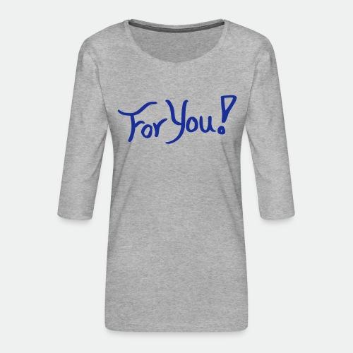 for you! - Women's Premium 3/4-Sleeve T-Shirt