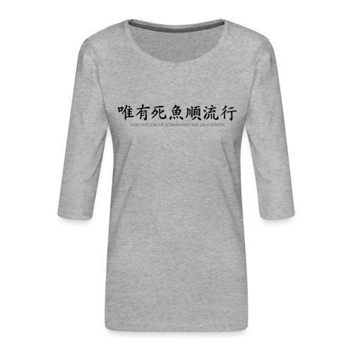 Nur tote Fische schwimmen mit dem Strom - Frauen Premium 3/4-Arm Shirt