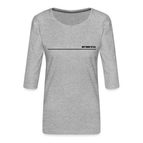 Not Funny at all - Dame Premium shirt med 3/4-ærmer
