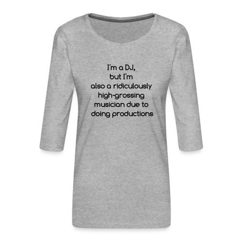 IM A DJ! - Vrouwen premium shirt 3/4-mouw