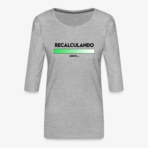 RECALCULANDO - Camiseta premium de manga 3/4 para mujer