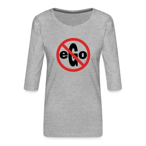 Ego is too big - T-shirt Premium manches 3/4 Femme