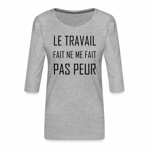 Le travail fait ne me fait pas peur ! - T-shirt Premium manches 3/4 Femme