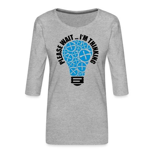 PLEASE WAIT ... I'M THINKING - Frauen Premium 3/4-Arm Shirt