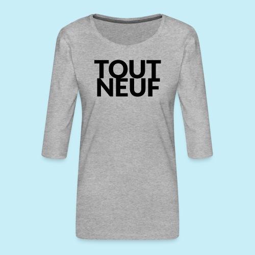 toute neuf - T-shirt Premium manches 3/4 Femme