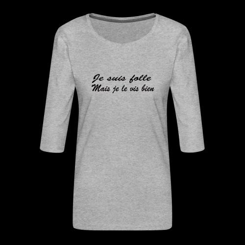 je suis folle - T-shirt Premium manches 3/4 Femme