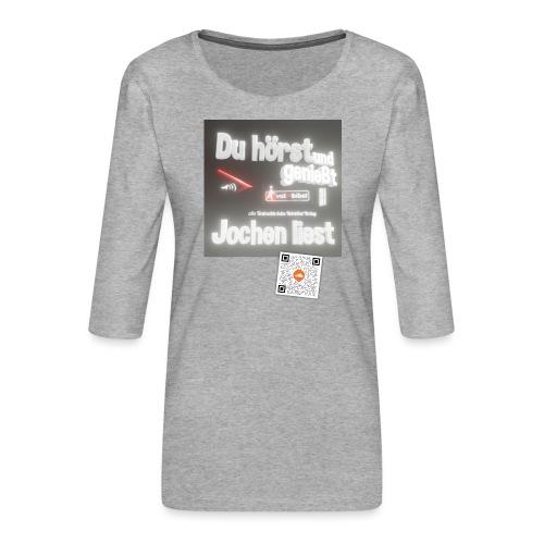 Du hörst und genießt - Jochen liest - Frauen Premium 3/4-Arm Shirt