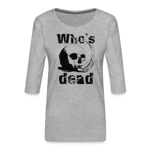 Who's dead - Black - Maglietta da donna premium con manica a 3/4