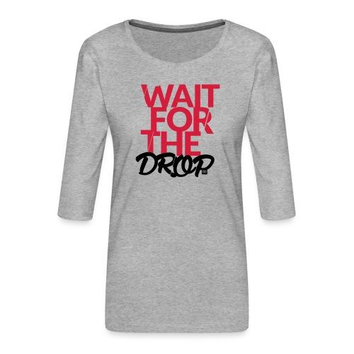 Wait for the Drop - Party - Frauen Premium 3/4-Arm Shirt