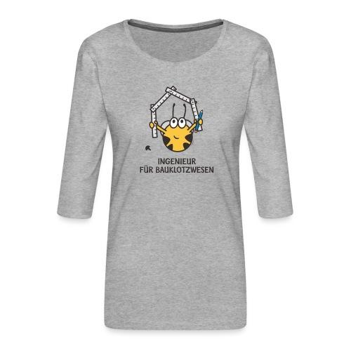 INGENIEUR FÜR BAUKLOTZWESEN - Frauen Premium 3/4-Arm Shirt