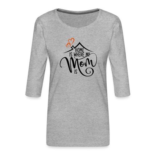 home is mum 01 - Frauen Premium 3/4-Arm Shirt