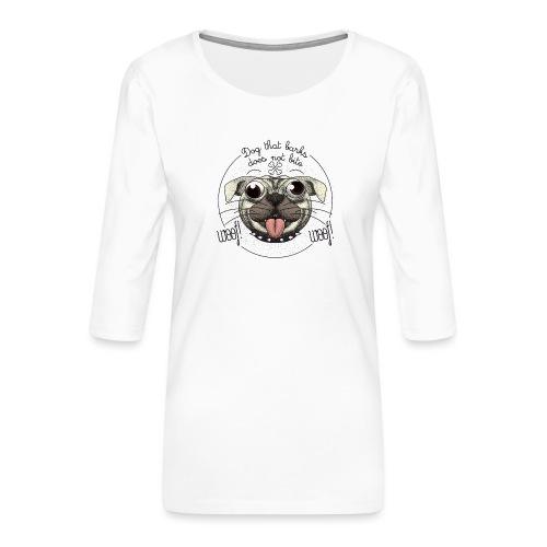 Dog that barks does not bite - Maglietta da donna premium con manica a 3/4