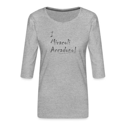 i miracoli accadono - Maglietta da donna premium con manica a 3/4