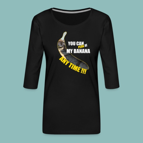 Peak my banana! - Frauen Premium 3/4-Arm Shirt