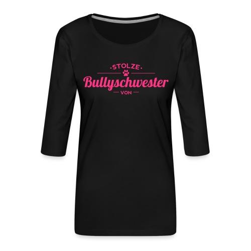 Bullyschwester Wunschname - Frauen Premium 3/4-Arm Shirt