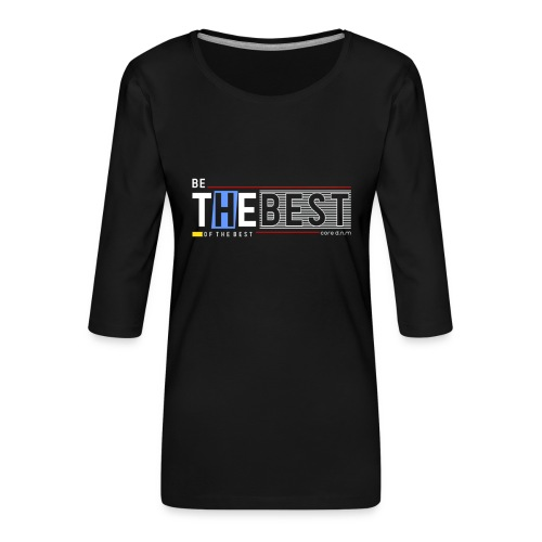 Be the best - Frauen Premium 3/4-Arm Shirt