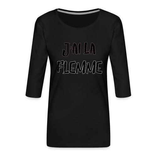 J'ai la FLEMME - T-shirt Premium manches 3/4 Femme