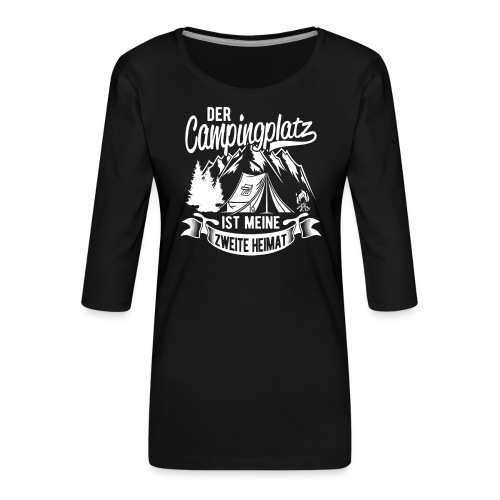 Der Campingplatz ist meine zweite Heimat - Frauen Premium 3/4-Arm Shirt