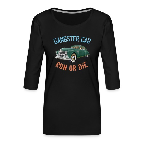 Gangster Car - Run or Die - Women's Premium 3/4-Sleeve T-Shirt
