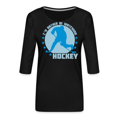 I'd Rather Be Watching Hockey - Women's Premium 3/4-Sleeve T-Shirt