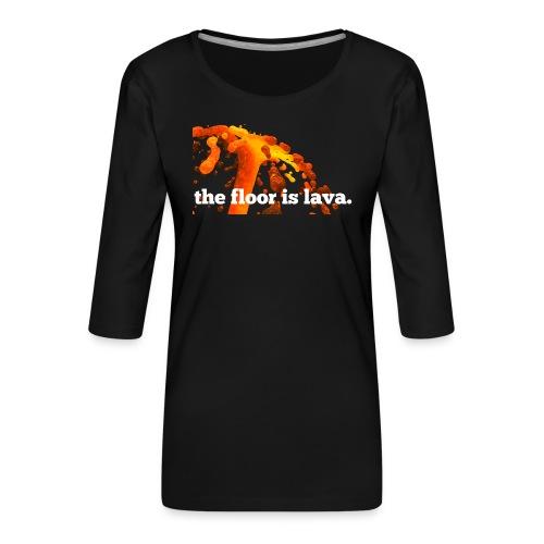 the floor is lava - Frauen Premium 3/4-Arm Shirt