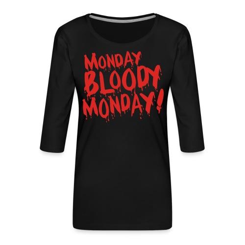 Monday Bloody Monday! - Vrouwen premium shirt 3/4-mouw