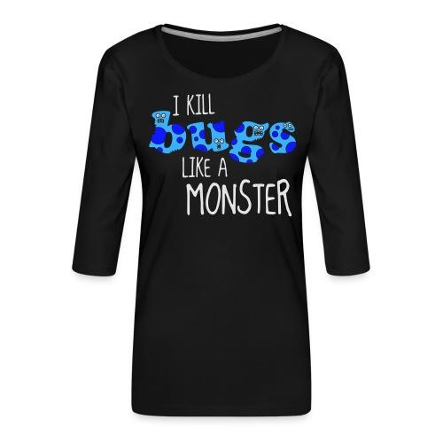 ikillbugslikeamonster - Women's Premium 3/4-Sleeve T-Shirt