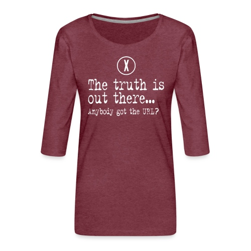 TheTruthIsOutThere - Vrouwen premium shirt 3/4-mouw