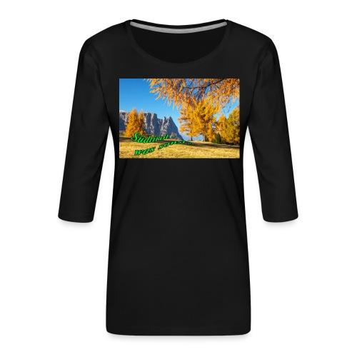 Südtirol - was sonst? - Frauen Premium 3/4-Arm Shirt