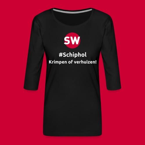 #Schiphol - krimpen of verhuizen! - Vrouwen premium shirt 3/4-mouw