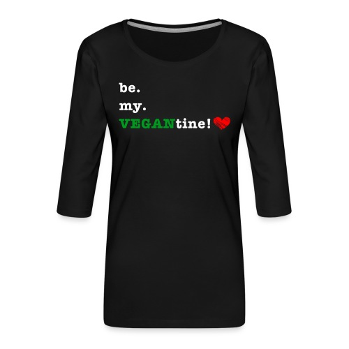 be my VEGANtine - white - Women's Premium 3/4-Sleeve T-Shirt